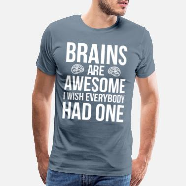 Brain Quote Brains Are Awesome Funny Quote - Men's Premium T-Shirt