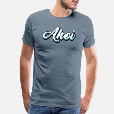 Ahoy Ahoi Ahoy Sea Call - Men's Premium T-Shirt