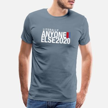 Election Literally Anyone Else 2020 - Men's Premium T-Shirt