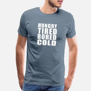 Cold Blood HUNGRY TIRED BORED AND COLD WHITE - Men's Premium T-Shirt