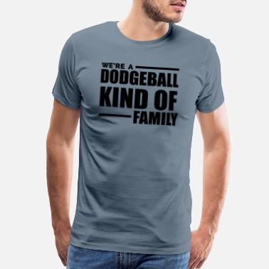 Dodgeball We're a dodgeball kind of family quote - Men's Premium T-Shirt