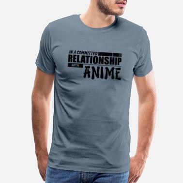 Committed Relationship Anime Quote- In a committed relationship with - Men's Premium T-Shirt