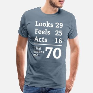 70th Birthday Looks 29. Feels 25. Acts 16. That makes me 70 - Men's Premium T-Shirt