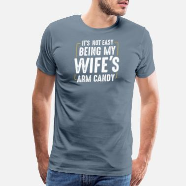 Its Not Easy Being My Wifes Arm Candy Funny - Men's Premium T-Shirt