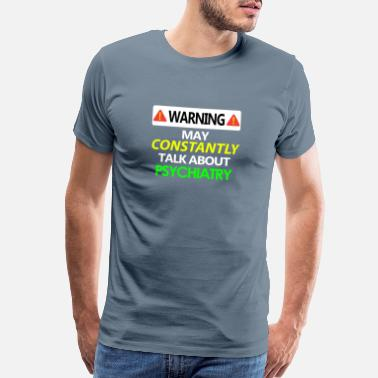 Warning Sign Warning May Suddenly Talk About Psychiatry - Men's Premium T-Shirt