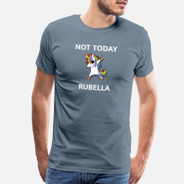 Day Of The Week Not Today Rubella Awareness Dabbing Unicorn - Men's Premium T-Shirt