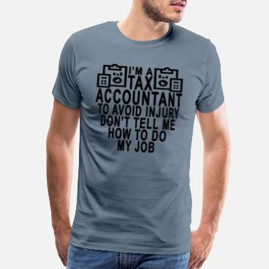 Again tax_accountant__dont_tell_me_how_to_do_m - Men's Premium T-Shirt