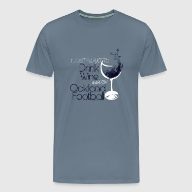 Oakland - Just want to drink wine & watch football - Men's Premium T-Shirt