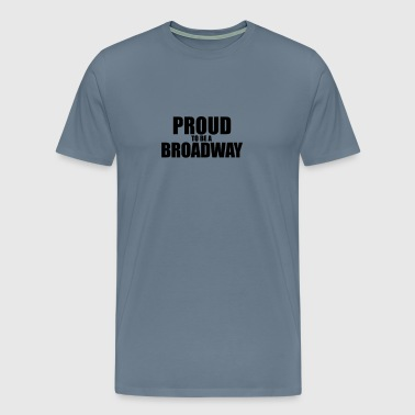 Proud to be a broadway - Men's Premium T-Shirt