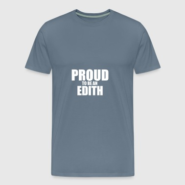 Proud to be a edith - Men's Premium T-Shirt