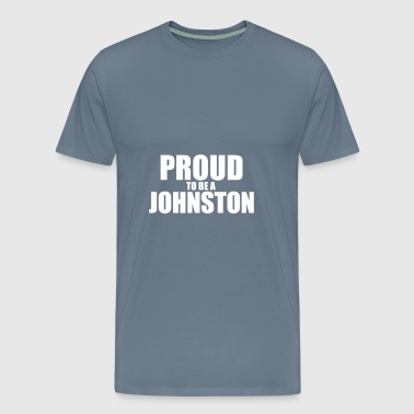 Proud to be a johnston - Men's Premium T-Shirt