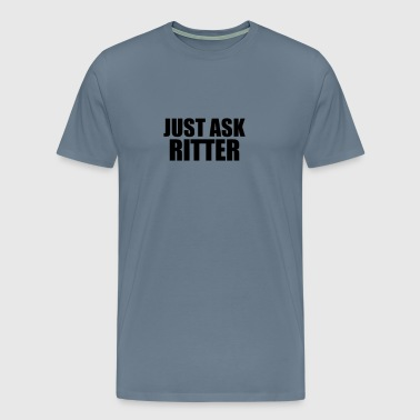Just ask ritter - Men's Premium T-Shirt
