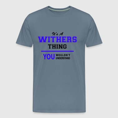 withers thing, you wouldn't understand - Men's Premium T-Shirt