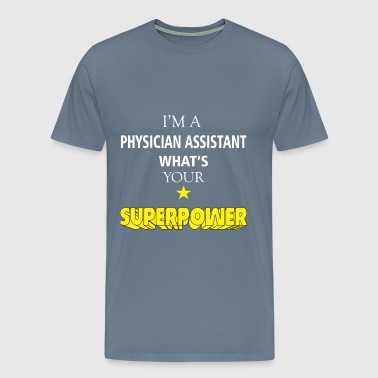 Physician Assistant - I'm a Physician Assistant  - Men's Premium T-Shirt