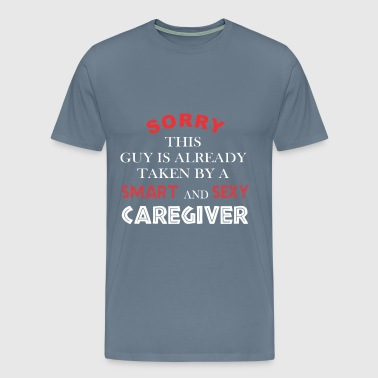 Caregiver - Sorry this guy is already taken by - Men's Premium T-Shirt