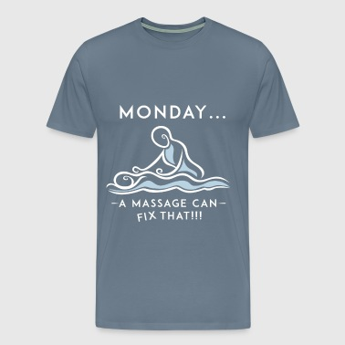 Massage Therapist - Monday... A massage can fix th - Men's Premium T-Shirt