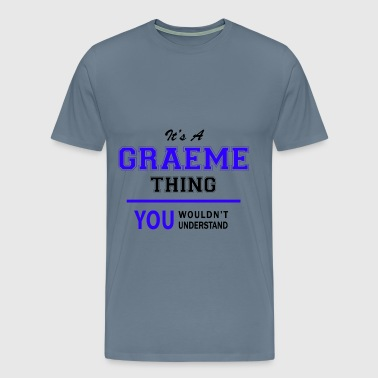 graeme thing, you wouldn't understand - Men's Premium T-Shirt