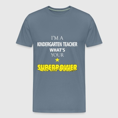 Kindergarten Teacher - I'm a Kindergarten Teacher  - Men's Premium T-Shirt