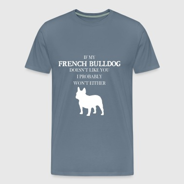French bulldog - If my French bulldog doesn't like - Men's Premium T-Shirt
