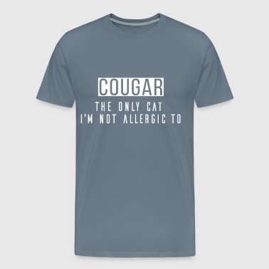 Cougar - Cougar the only cat I'm not allergic to - Men's Premium T-Shirt