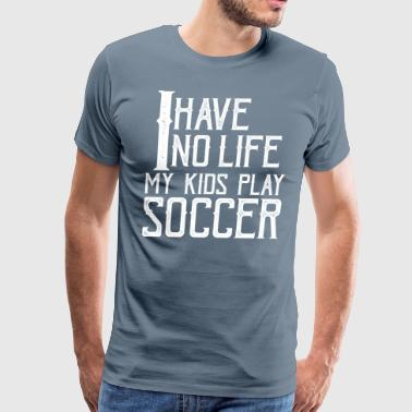 No Life Kids Play Soccer - Men's Premium T-Shirt