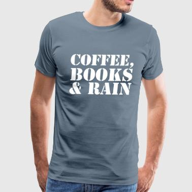 Coffee, Books & Rain - Men's Premium T-Shirt