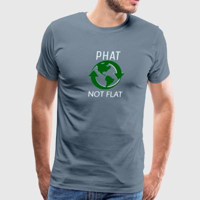 THE EARTH IS PHAT NOT FLAT FUNNY ENVIRONMENT TEE - Men's Premium T-Shirt
