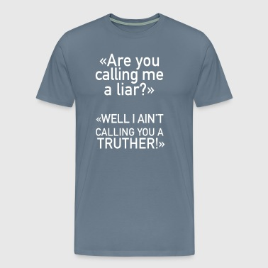 Are You Calling Me A Liar? - Men's Premium T-Shirt