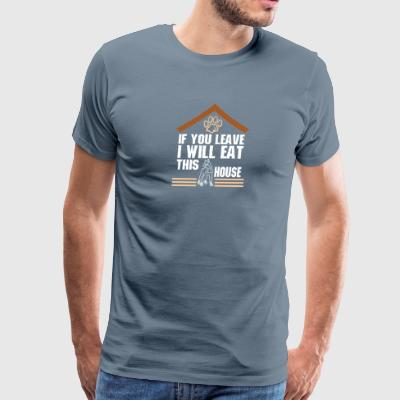 If You Leave I Will Eat This House Doberman - Men's Premium T-Shirt