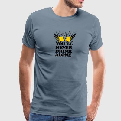 you will never drink alone - Men's Premium T-Shirt
