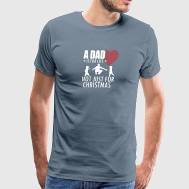 A Dad Is For Life Not Just For Christmas T Shirt - Men's Premium T-Shirt