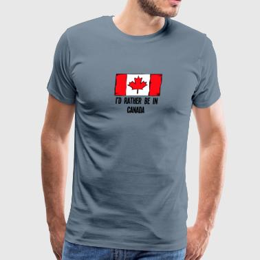 I'd Rather Be In Canada - Men's Premium T-Shirt