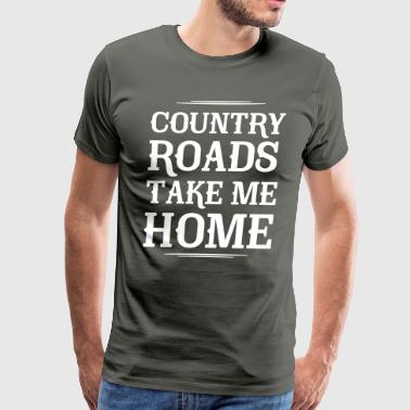 Country Roads Take Me Home - Men's Premium T-Shirt