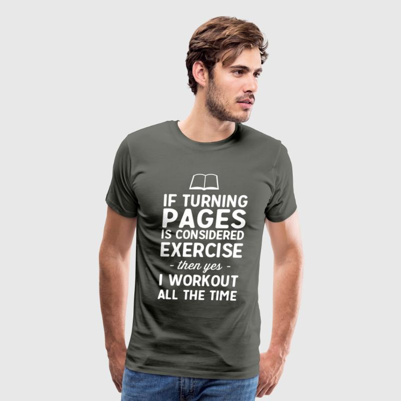 If turning pages is considered exercise. I workout - Men's Premium T-Shirt