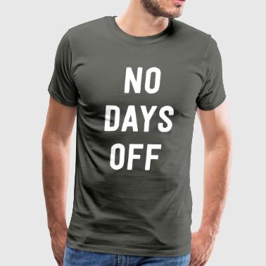 NO days off - Men's Premium T-Shirt