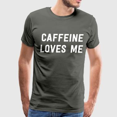 Caffeine Loves me - Men's Premium T-Shirt