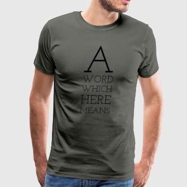 A Word Which Here Means - Men's Premium T-Shirt