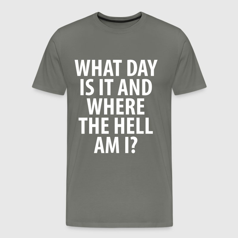 What a Day It Is Where the Hell Am I Drinking Tee - Men's Premium T-Shirt