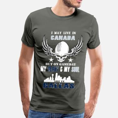 Cowboys Suck Funny Live in Canada - Heart and soul are in Dallas - Men's Premium T-Shirt
