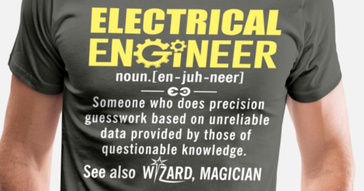 4a9f6669c Electrical Engineer Gift Shirt Funny T-Shirts Men's Premium T-Shirt ...
