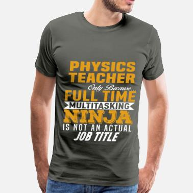 Physics Teacher Funny Physics Teacher - Men's Premium T-Shirt