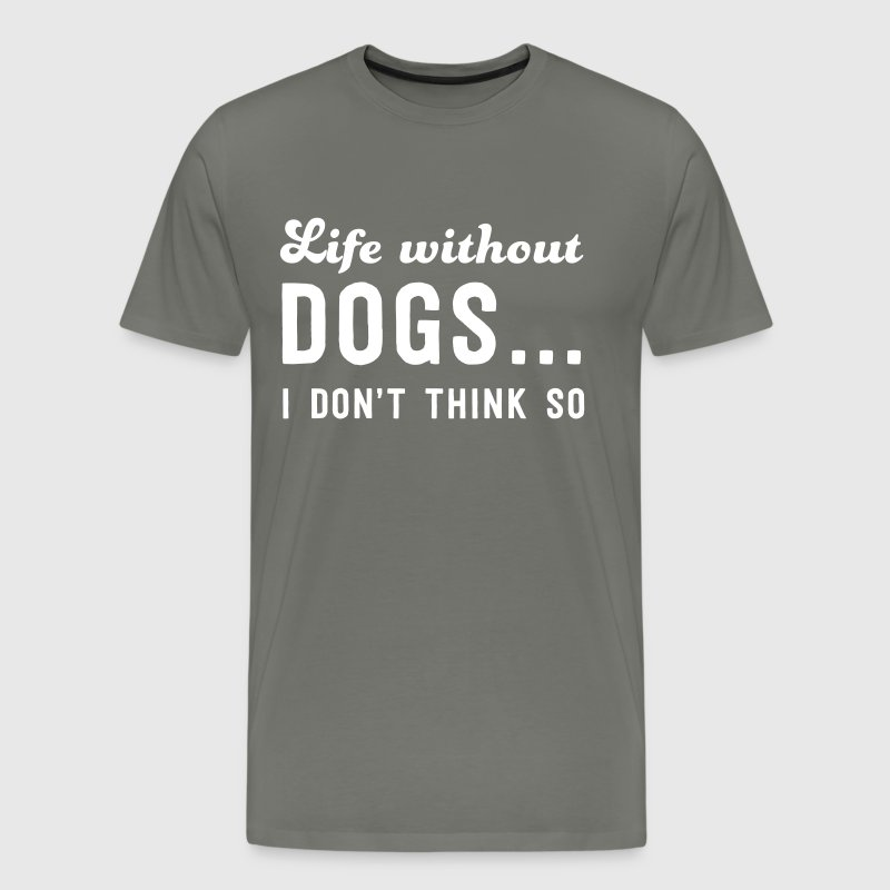 Life without dogs? I don't think so - Men's Premium T-Shirt