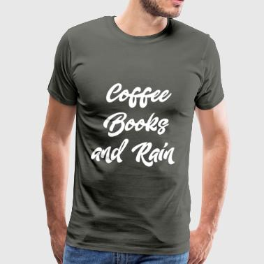 Coffee Books and Rain - Men's Premium T-Shirt