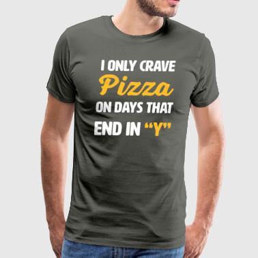 I Only Crave Pizza on Days that end in Y | funny - Men's Premium T-Shirt