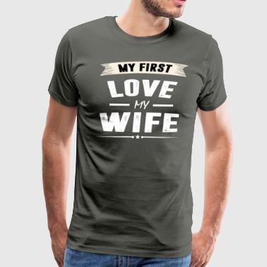 My First Love my WIFE - Men's Premium T-Shirt