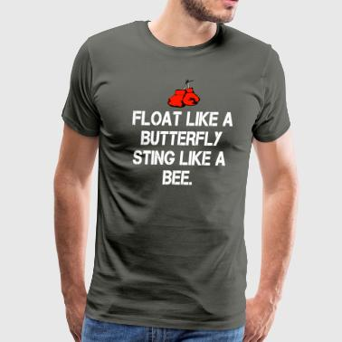 Float Like A Butterfly Sting Like A Bee - Men's Premium T-Shirt