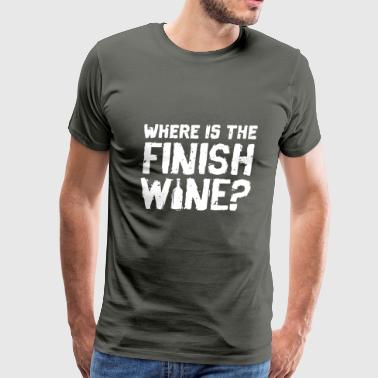Where Is The Finish Wine Gift - Men's Premium T-Shirt