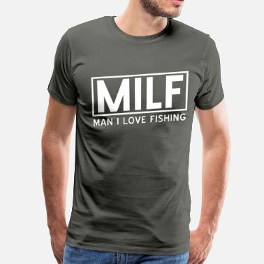 Milf Man I Love Fishing MILF. Man I love fishing - Men's Premium T-Shirt