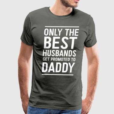 Only best dads get promoted to daddy - Men's Premium T-Shirt