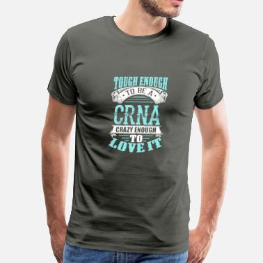 Crna Tough Enough To be A CRNA T Shirt - Men's Premium T-Shirt